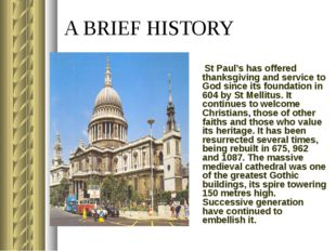 A BRIEF HISTORY St Paul's has offered thanksgiving and service to God since i