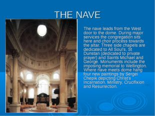 THE NAVE The nave leads from the West door to the dome. During major services