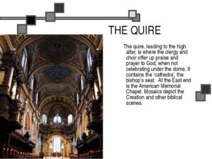 THE QUIRE The quire, leading to the high altar, is where the clergy and choir