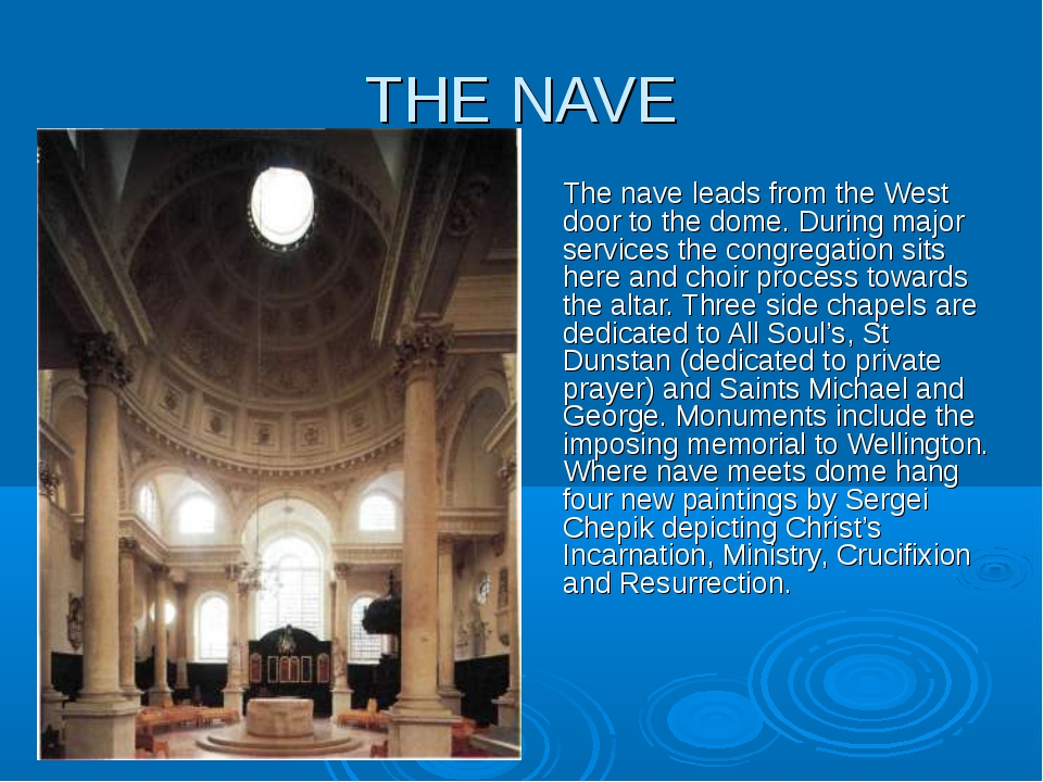 THE NAVE The nave leads from the West door to the dome. During major services...