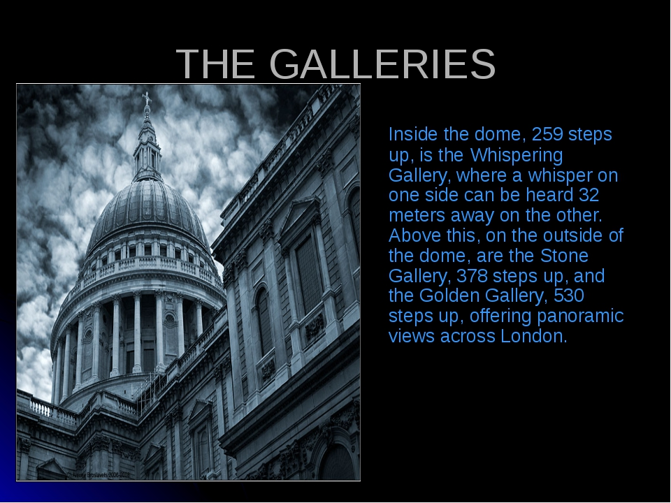 THE GALLERIES Inside the dome, 259 steps up, is the Whispering Gallery, where...