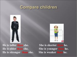 He is taller than she. She is shorter than he. He is elder than she. She is y