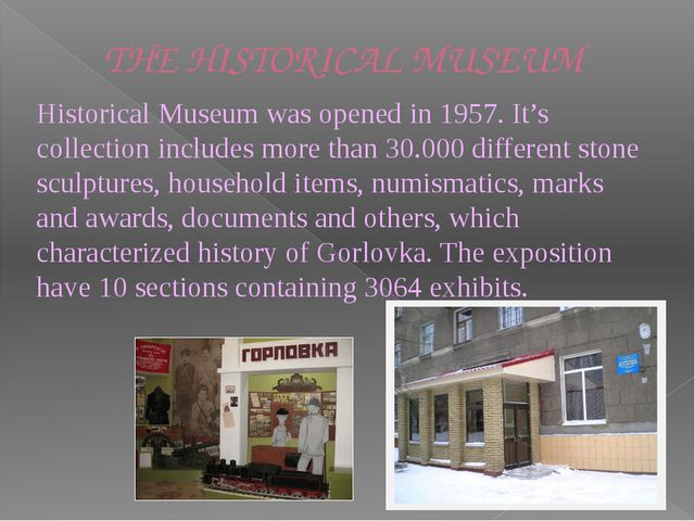 THE HISTORICAL MUSEUM Historical Museum was opened in 1957. It's collection...