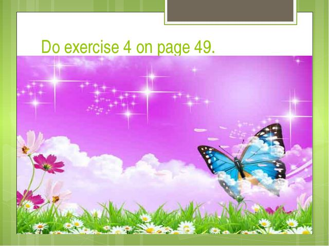 Do exercise 4 on page 49.
