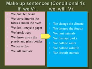 We pollute the air We leave litter in the forests and in the river We don't r