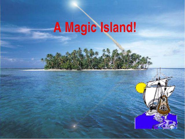 A Magic Island!
