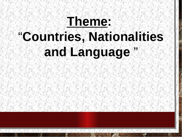 """Theme: """"Countries, Nationalities and Language """""""