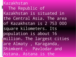 Kazakhstan The Republic of Kazakhstan is situated in the Central Asia. The ar