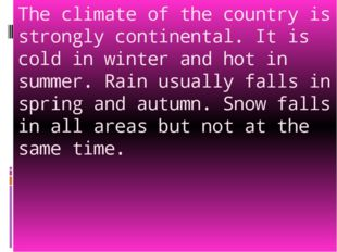 The climate of the country is strongly continental. It is cold in winter and