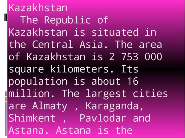 Kazakhstan The Republic of Kazakhstan is situated in the Central Asia. The ar...