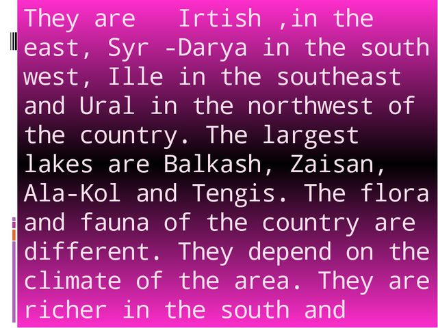 They are Irtish ,in the east, Syr -Darya in the south west, Ille in the south...