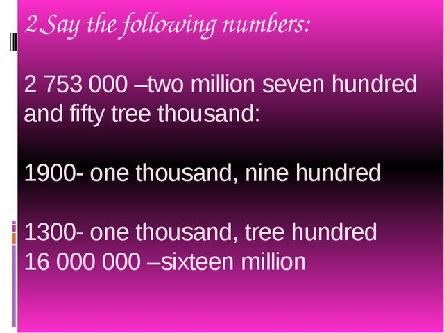 2.Say the following numbers: 2 753 000 –two million seven hundred and fifty t...