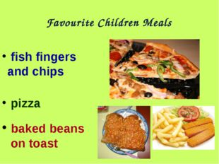 Favourite Children Meals fish fingers and chips pizza baked beans on toast