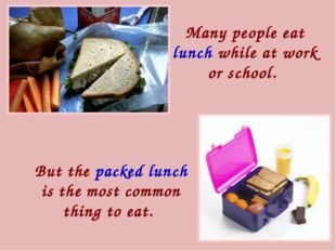 But the packed lunch is the most common thing to eat. Many people eat lunch w