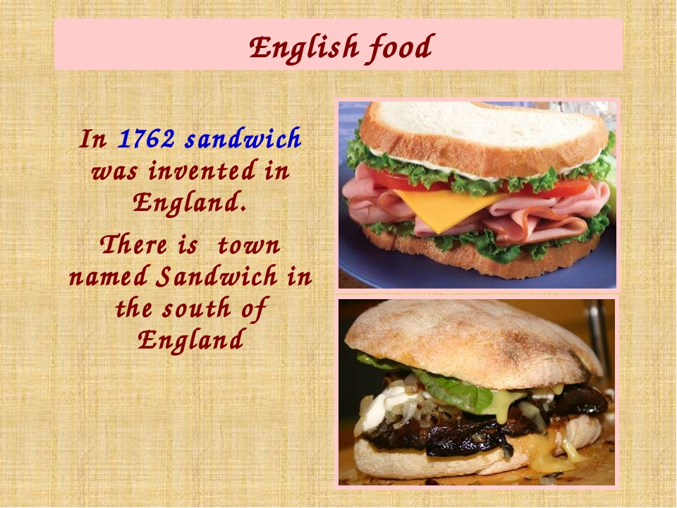 English food In 1762 sandwich was invented in England. There is town named Sa...