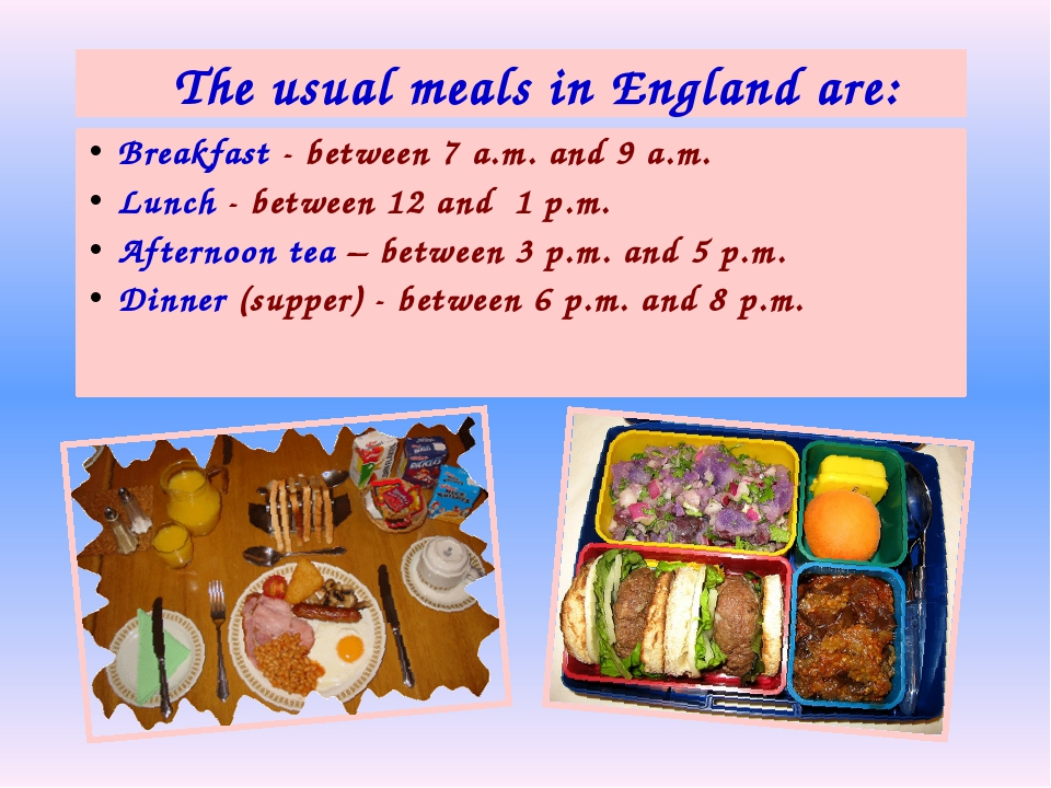 Breakfast - between 7 a.m. and 9 a.m. Lunch - between 12 and 1 p.m. Afternoon...