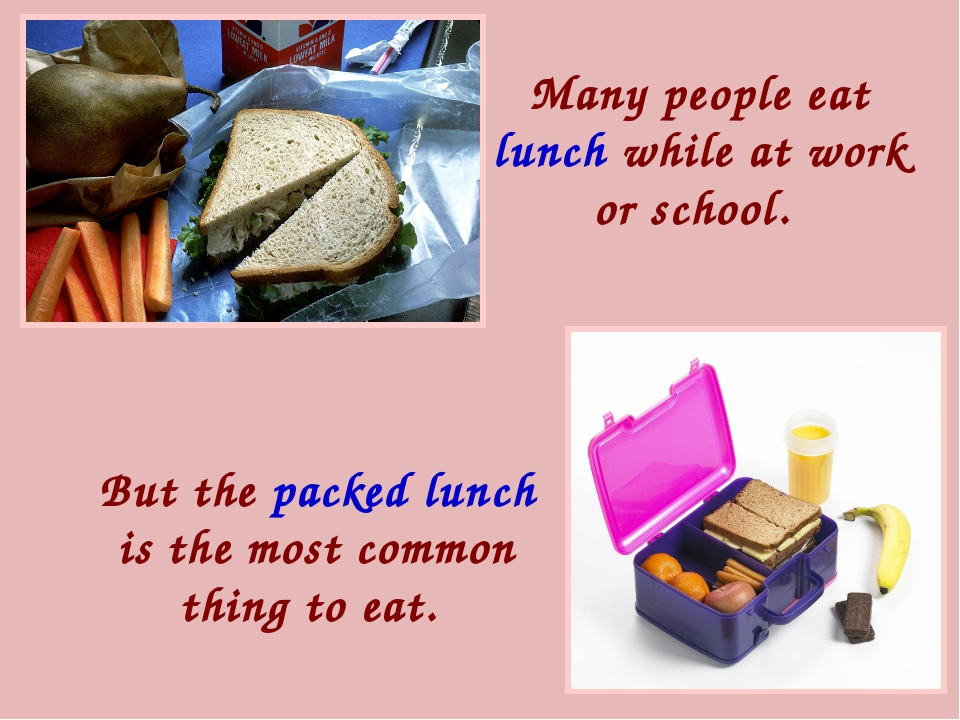 But the packed lunch is the most common thing to eat. Many people eat lunch w...