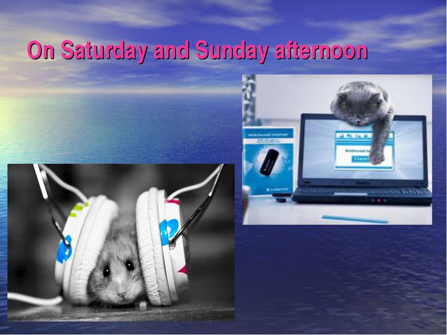 On Saturday and Sunday afternoon