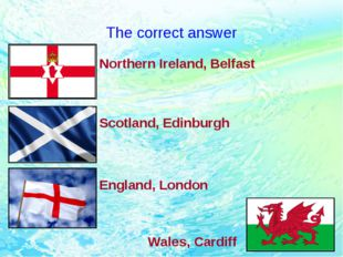 The correct answer Northern Ireland, Belfast Scotland, Edinburgh England, Lon
