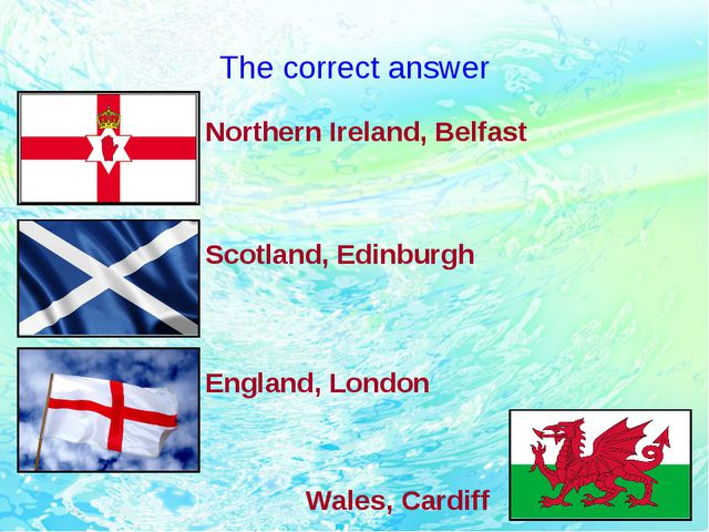The correct answer Northern Ireland, Belfast Scotland, Edinburgh England, Lon...