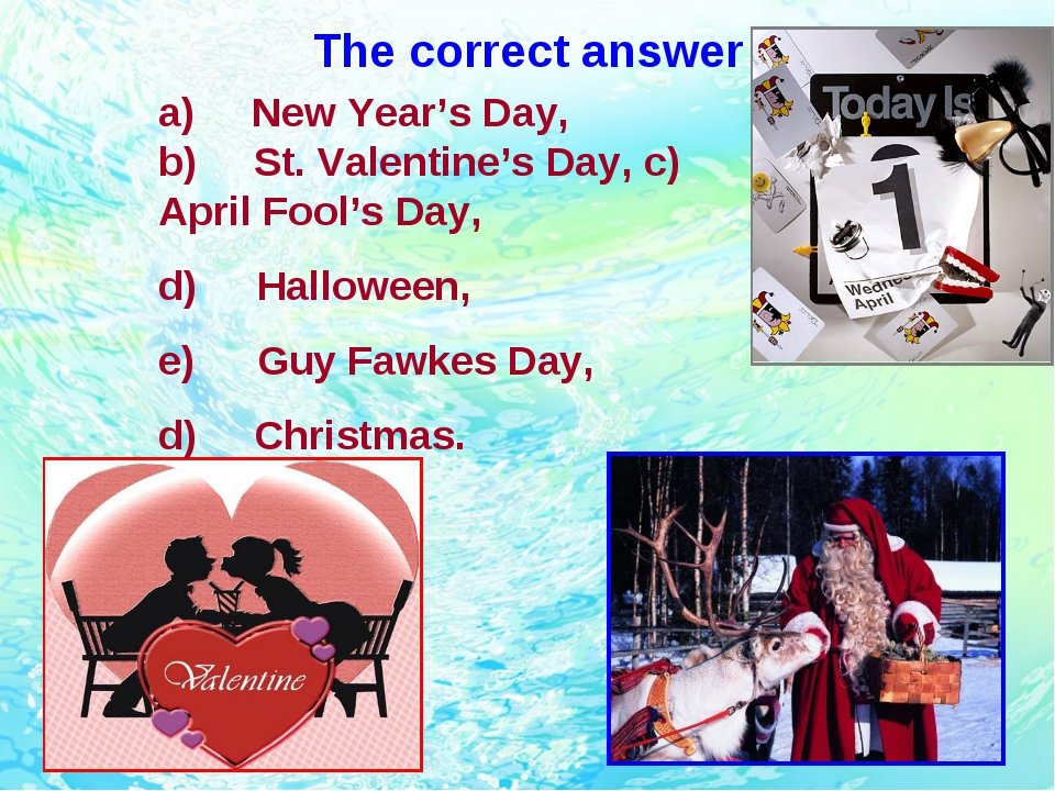 The correct answer a)     New Year's Day, b)     St. Valentine's Day, c)    ...