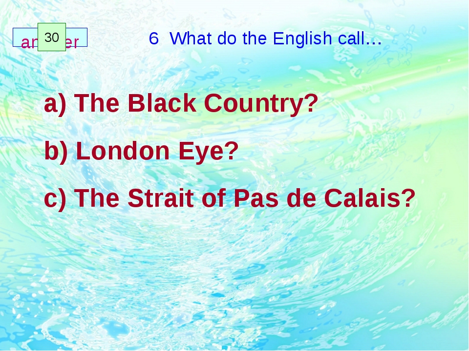 6 What do the English call… The Black Country? London Eye? The Strait of Pas...