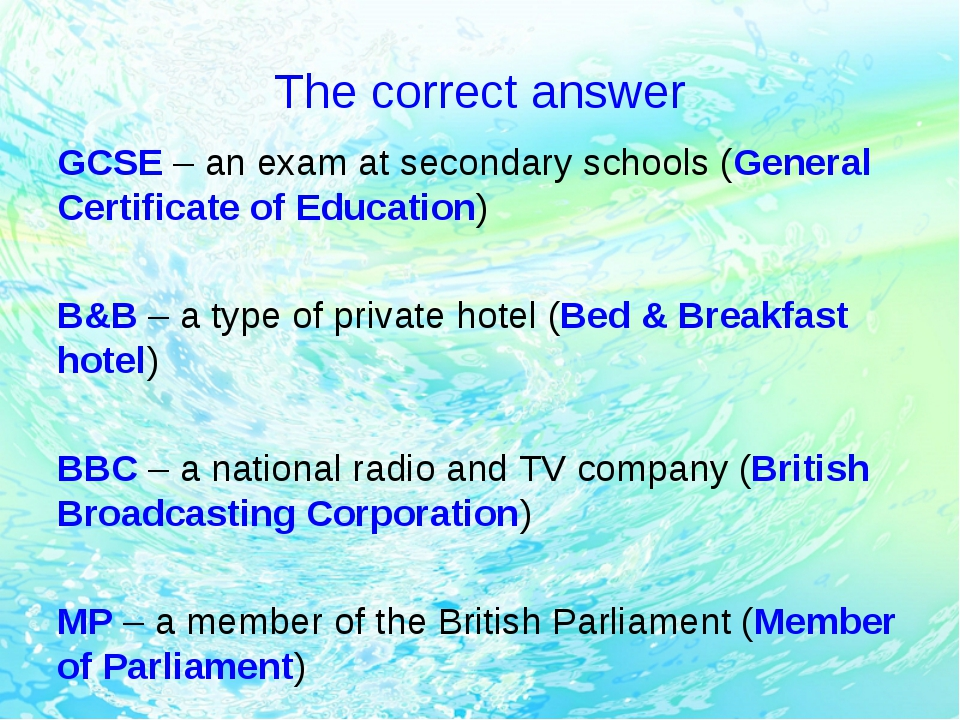 The correct answer GCSE – an exam at secondary schools (General Certificate o...