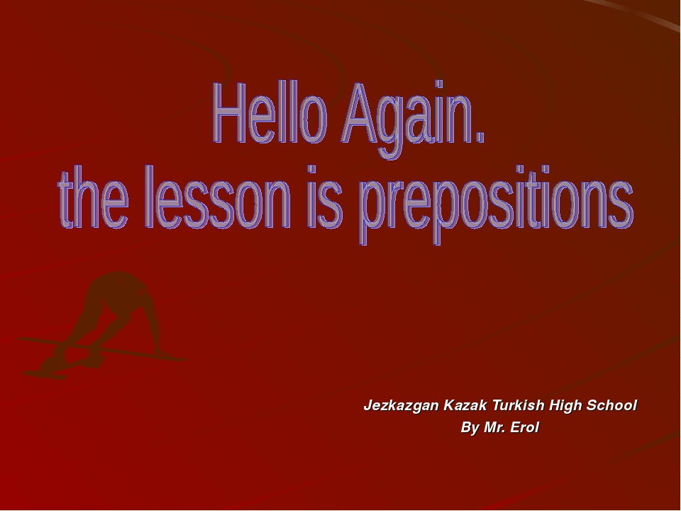 Jezkazgan Kazak Turkish High School By Mr. Erol