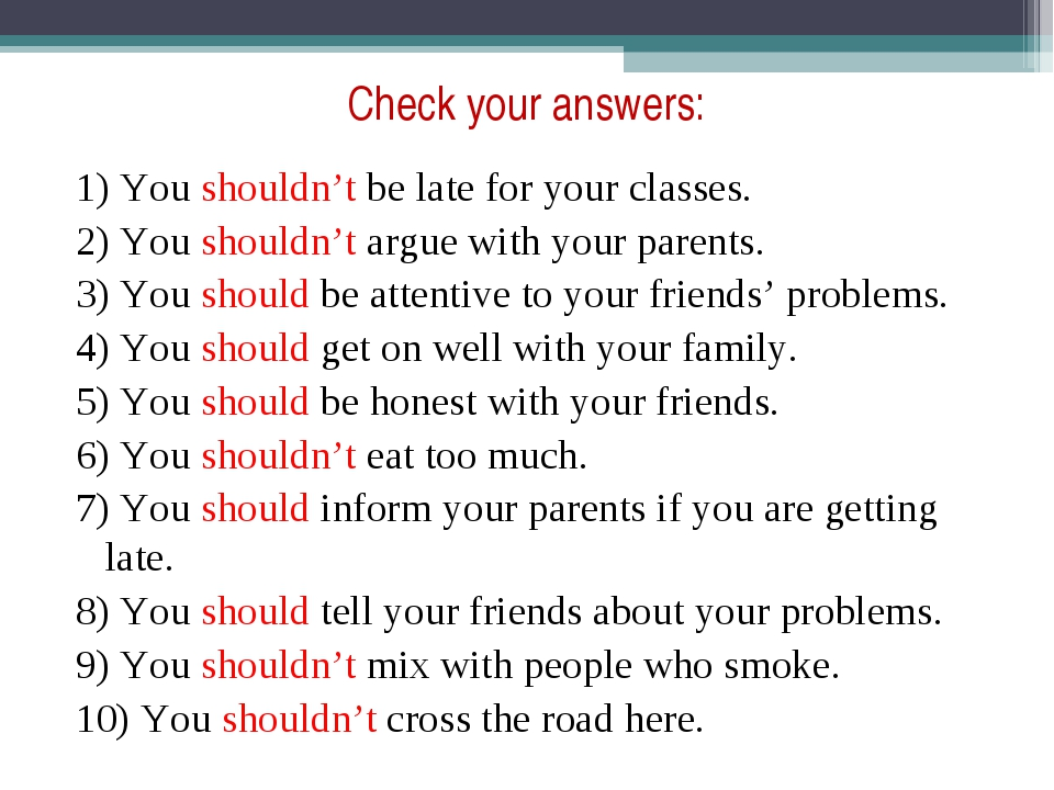 Check your answers: 1) You shouldn't be late for your classes. 2) You shouldn...