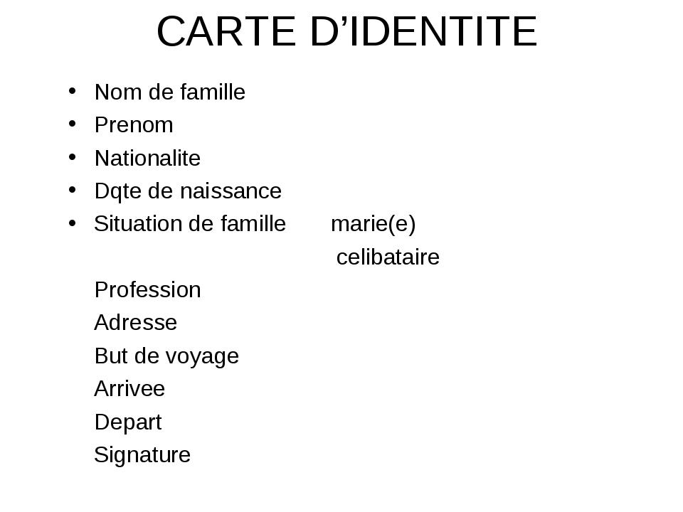 CARTE D'IDENTITE Nom de famille Prenom Nationalite Dqte de naissance Situatio...