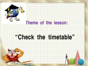 "Theme of the lesson: ""Check the timetable"""