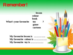 Remember! lesson colour book What's your favourite toy ? game cartoon My favo