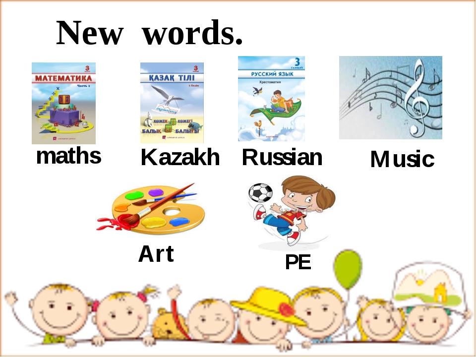 New words. maths Kazakh Russian Music Art PE