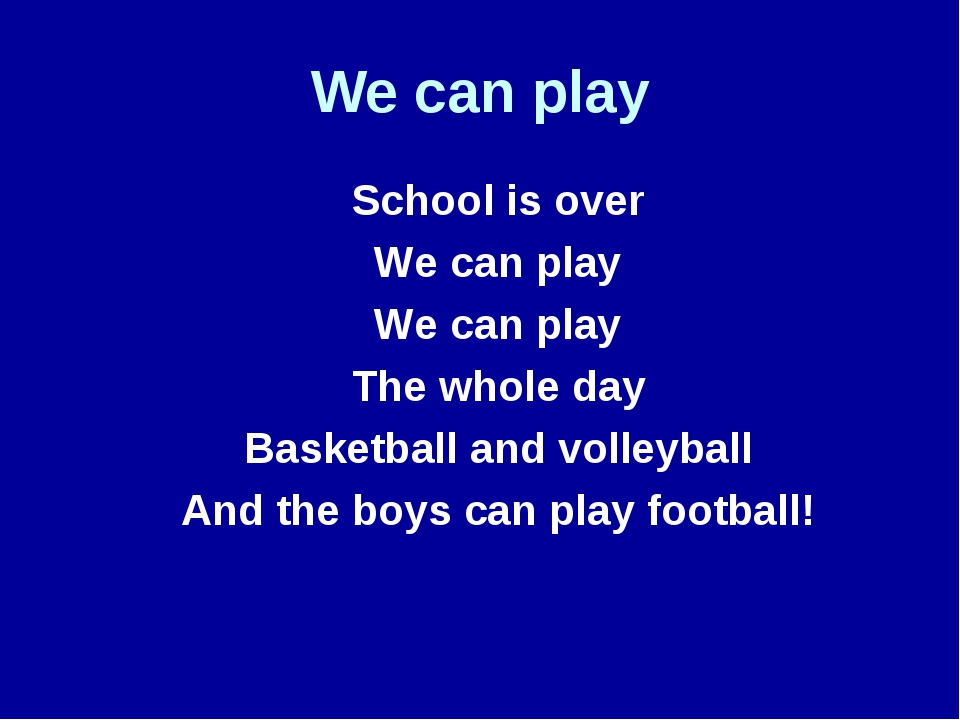 We can play 	School is over 	We can play 	We can play 	The whole day 	Basketb...