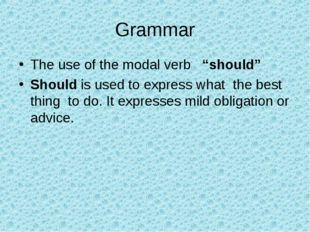 "Grammar The use of the modal verb ""should"" Should is used to express what the"