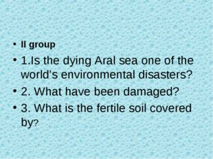 II group 1.Is the dying Aral sea one of the world's environmental disasters?
