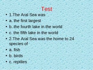 Test 1.The Aral Sea was a. the first largest b. the fourth lake in the world