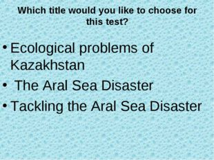 Which title would you like to choose for this test? Ecological problems of Ka