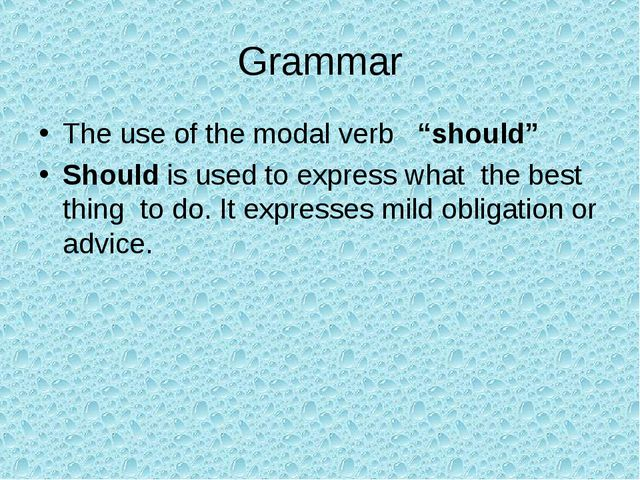 "Grammar The use of the modal verb ""should"" Should is used to express what the..."
