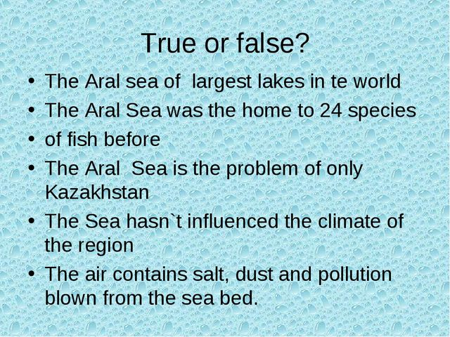 True or false? The Aral sea of largest lakes in te world The Aral Sea was the...