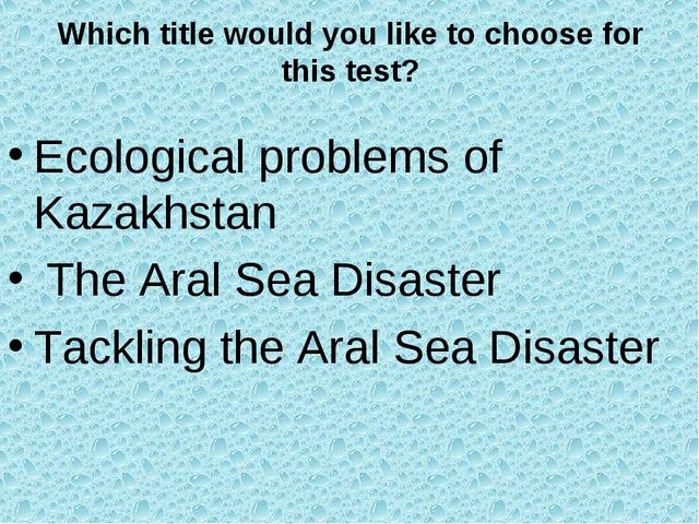 Which title would you like to choose for this test? Ecological problems of Ka...