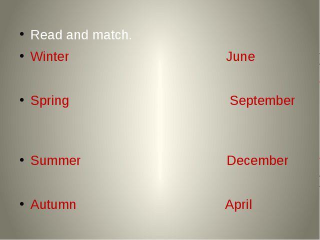 Read and match. Winter June Spring September Summer December Autumn April