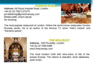 GORDON RAMSAY Address: 68 Royal Hospital Road, London +44 (0) 20 7592 1373/74