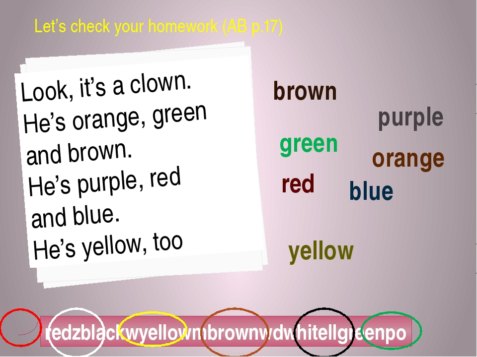 Let's check your homework (AB p.17) orange green brown purple red blue yellow...