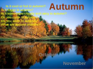 Autumn September October November Is it cool or hot in autumn? Is it foggy in