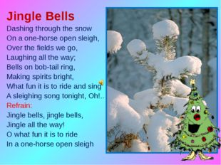 Jingle Bells Dashing through the snow On a one-horse open sleigh, Over the fi