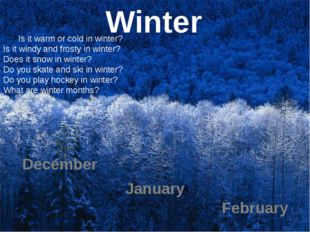 Winter December January February Is it warm or cold in winter? Is it windy an