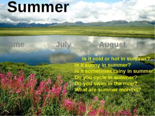 Summer June July August Is it cold or hot in summer? Is it sunny in summer? I