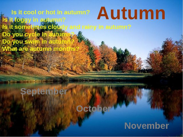 Autumn September October November Is it cool or hot in autumn? Is it foggy in...