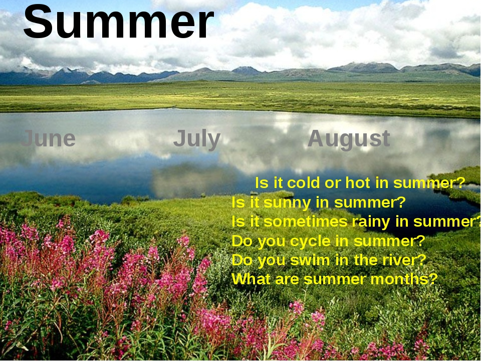 Summer June July August Is it cold or hot in summer? Is it sunny in summer? I...